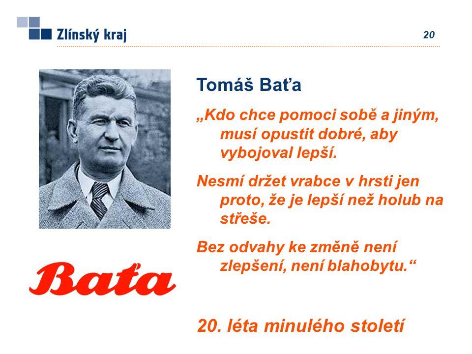 """20 Tomáš Baťa """"Kdo chce pomoci sobě a jiným, musí opustit dobré, aby vybojoval lepší. Nesmí držet vrabce v hrsti jen proto, že je lepší než holub na s"""
