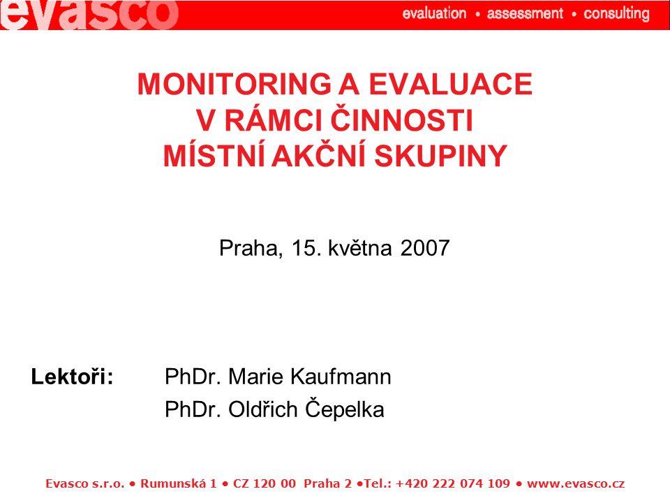 Evasco s.r.o. Rumunská 1 CZ 120 00 Praha 2 Tel.: +420 222 074 109 www.evasco.cz MONITORING A EVALUACE V RÁMCI ČINNOSTI MÍSTNÍ AKČNÍ SKUPINY Praha, 15.