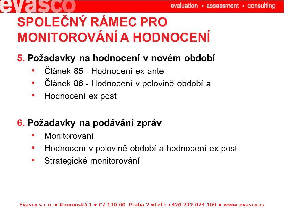 Evasco s.r.o. Rumunská 1 CZ 120 00 Praha 2 Tel.: +420 222 074 109 www.evasco.cz SPOLEČNÝ RÁMEC PRO MONITOROVÁNÍ A HODNOCENÍ 5. Požadavky na hodnocení