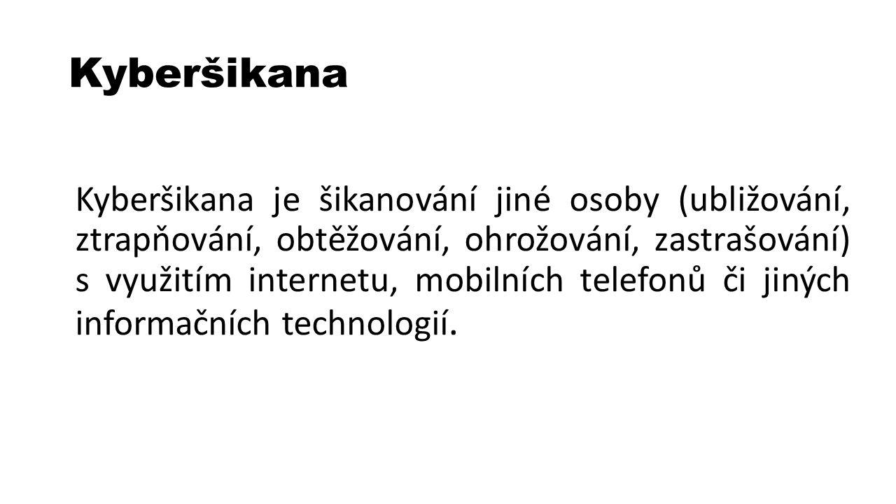 Kyberšikana Kyberšikana je šikanování jiné osoby (ubližování, ztrapňování, obtěžování, ohrožování, zastrašování) s využitím internetu, mobilních telefonů či jiných informačních technologií.