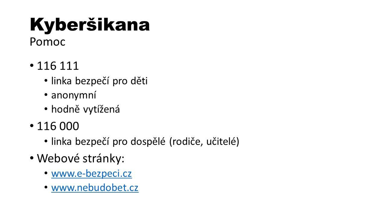 Kyberšikana Pomoc 116 111 linka bezpečí pro děti anonymní hodně vytížená 116 000 linka bezpečí pro dospělé (rodiče, učitelé) Webové stránky: www.e-bezpeci.cz www.nebudobet.cz