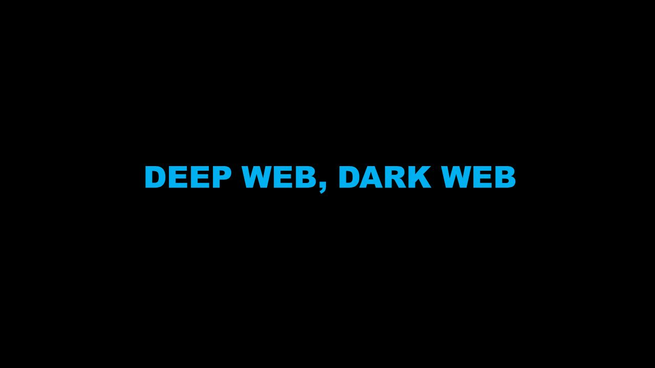 DEEP WEB, DARK WEB