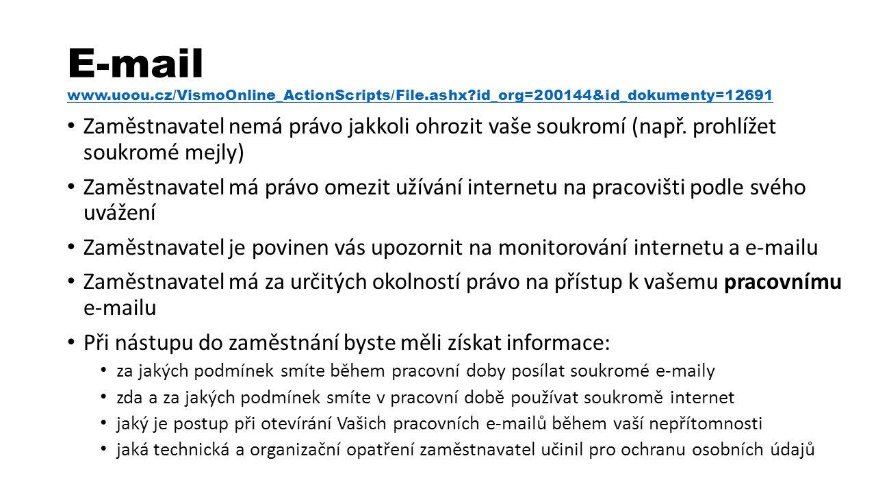E-mail www.uoou.cz/VismoOnline_ActionScripts/File.ashx id_org=200144&id_dokumenty=12691 www.uoou.cz/VismoOnline_ActionScripts/File.ashx id_org=200144&id_dokumenty=12691 Zaměstnavatel nemá právo jakkoli ohrozit vaše soukromí (např.