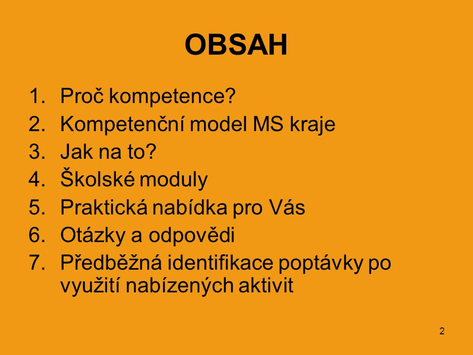 2 OBSAH 1.Proč kompetence? 2.Kompetenční model MS kraje 3.Jak na to? 4.Školské moduly 5.Praktická nabídka pro Vás 6.Otázky a odpovědi 7.Předběžná iden