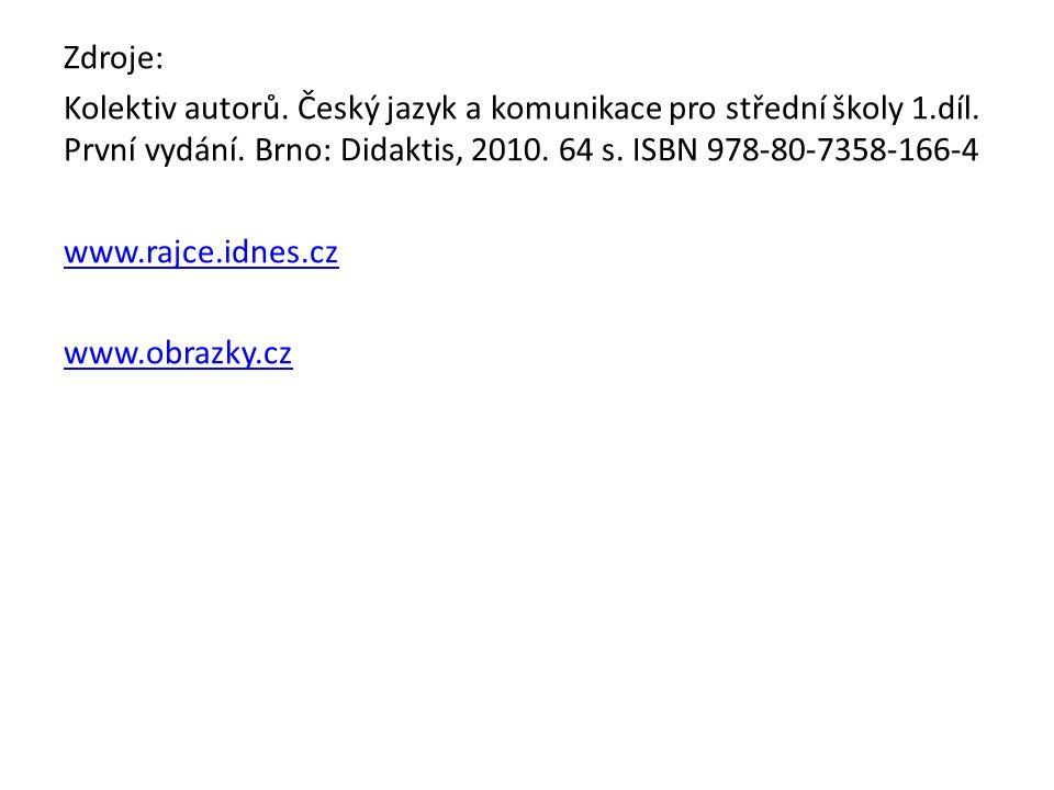 Zdroje: Kolektiv autorů. Český jazyk a komunikace pro střední školy 1.díl.