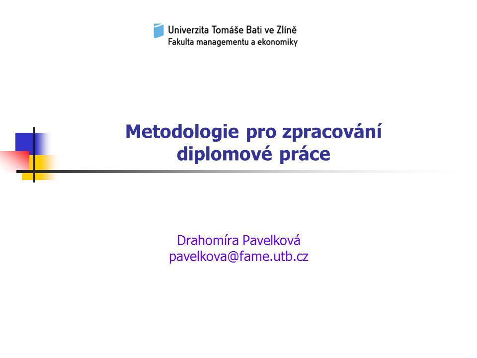 Metodologie pro zpracování diplomové práce Drahomíra Pavelková pavelkova@fame.utb.cz