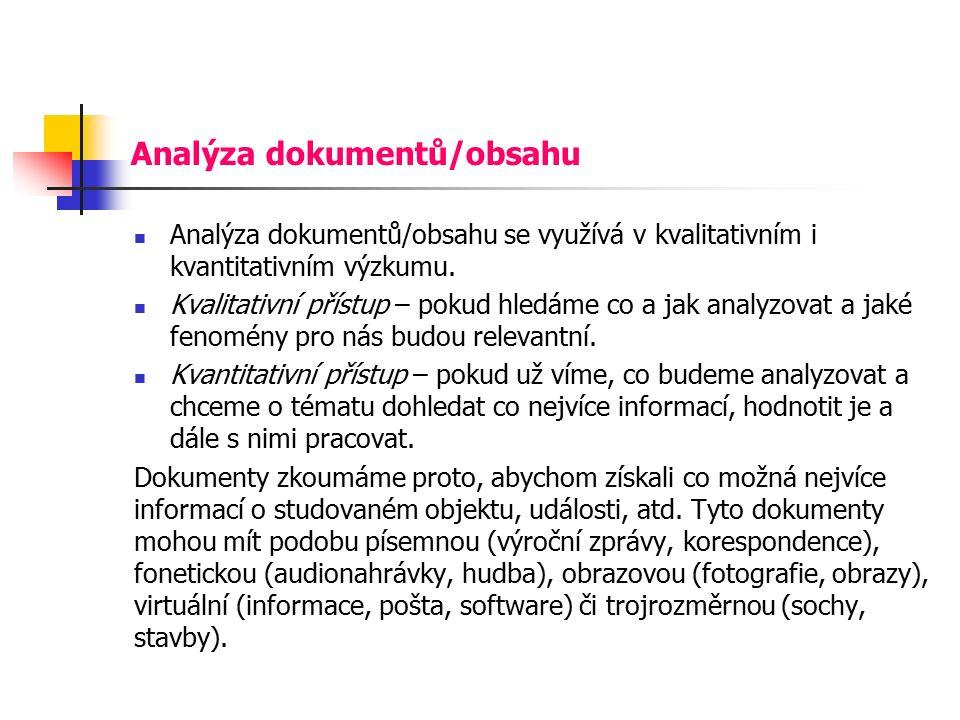 Analýza dokumentů/obsahu Analýza dokumentů/obsahu se využívá v kvalitativním i kvantitativním výzkumu.