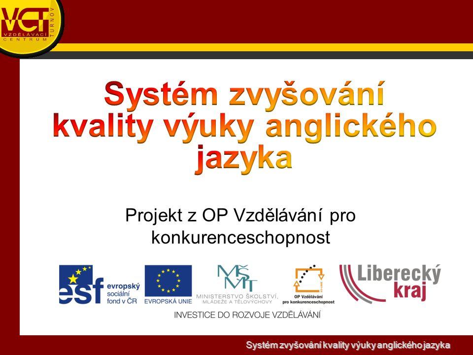Systém zvyšování kvality výuky anglického jazyka Projekt z OP Vzdělávání pro konkurenceschopnost