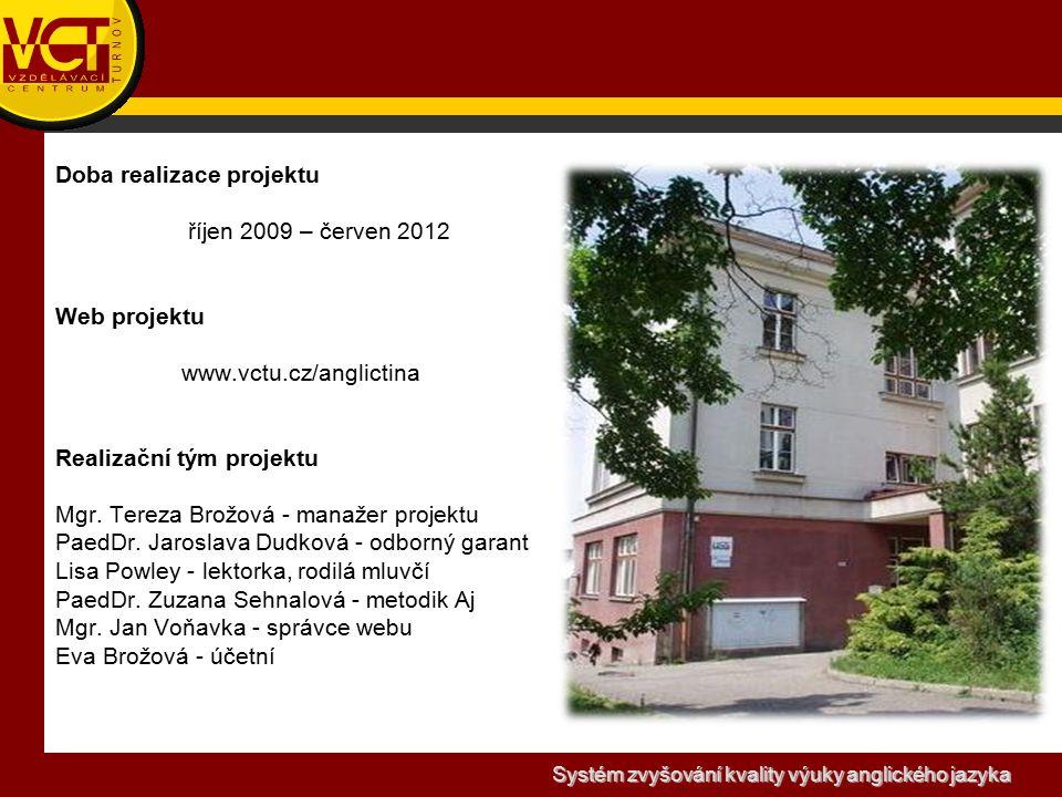 Systém zvyšování kvality výuky anglického jazyka Doba realizace projektu říjen 2009 – červen 2012 Web projektu www.vctu.cz/anglictina Realizační tým projektu Mgr.