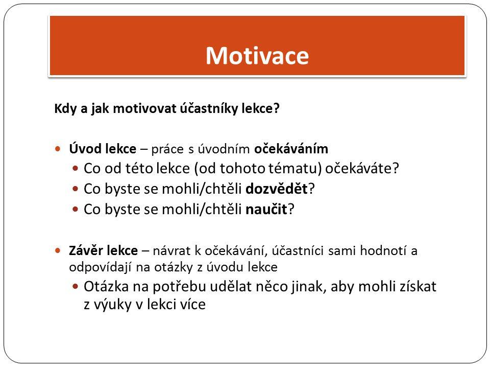 Kdy a jak motivovat účastníky lekce? Úvod lekce – práce s úvodním očekáváním Co od této lekce (od tohoto tématu) očekáváte? Co byste se mohli/chtěli d