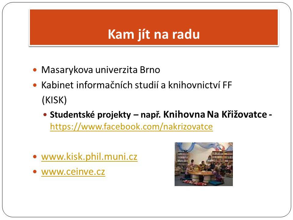 Masarykova univerzita Brno Kabinet informačních studií a knihovnictví FF (KISK) Studentské projekty – např. Knihovna Na Křižovatce - https://www.faceb