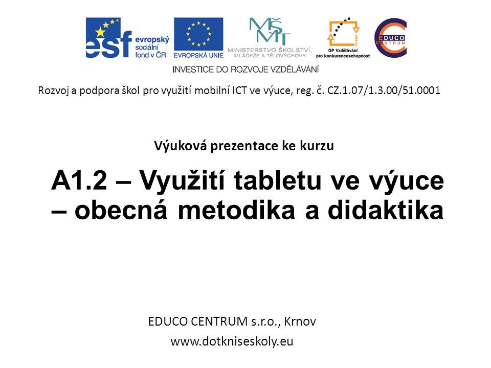 A1.2 – Využití tabletu ve výuce – obecná metodika a didaktika EDUCO CENTRUM s.r.o., Krnov www.dotkniseskoly.eu Rozvoj a podpora škol pro využití mobilní ICT ve výuce, reg.