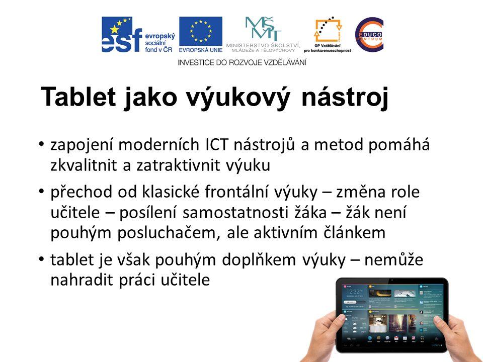 Tablet jako výukový nástroj zapojení moderních ICT nástrojů a metod pomáhá zkvalitnit a zatraktivnit výuku přechod od klasické frontální výuky – změna role učitele – posílení samostatnosti žáka – žák není pouhým posluchačem, ale aktivním článkem tablet je však pouhým doplňkem výuky – nemůže nahradit práci učitele