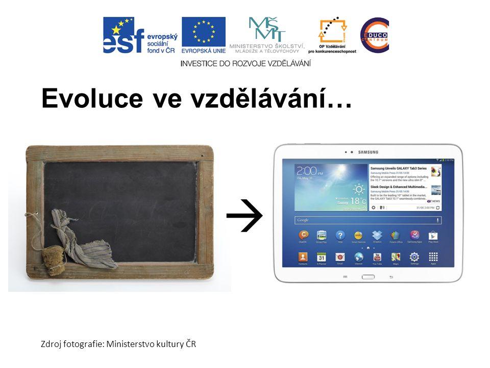 Evoluce ve vzdělávání…  Zdroj fotografie: Ministerstvo kultury ČR