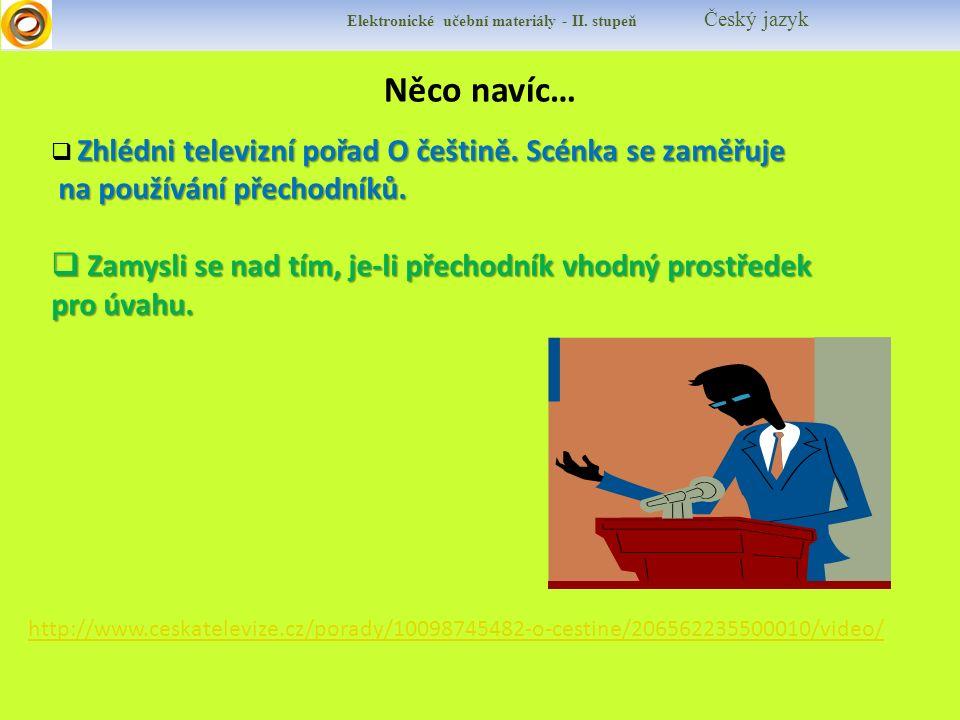 http://www.ceskatelevize.cz/porady/10098745482-o-cestine/206562235500010/video/ Elektronické učební materiály - II.