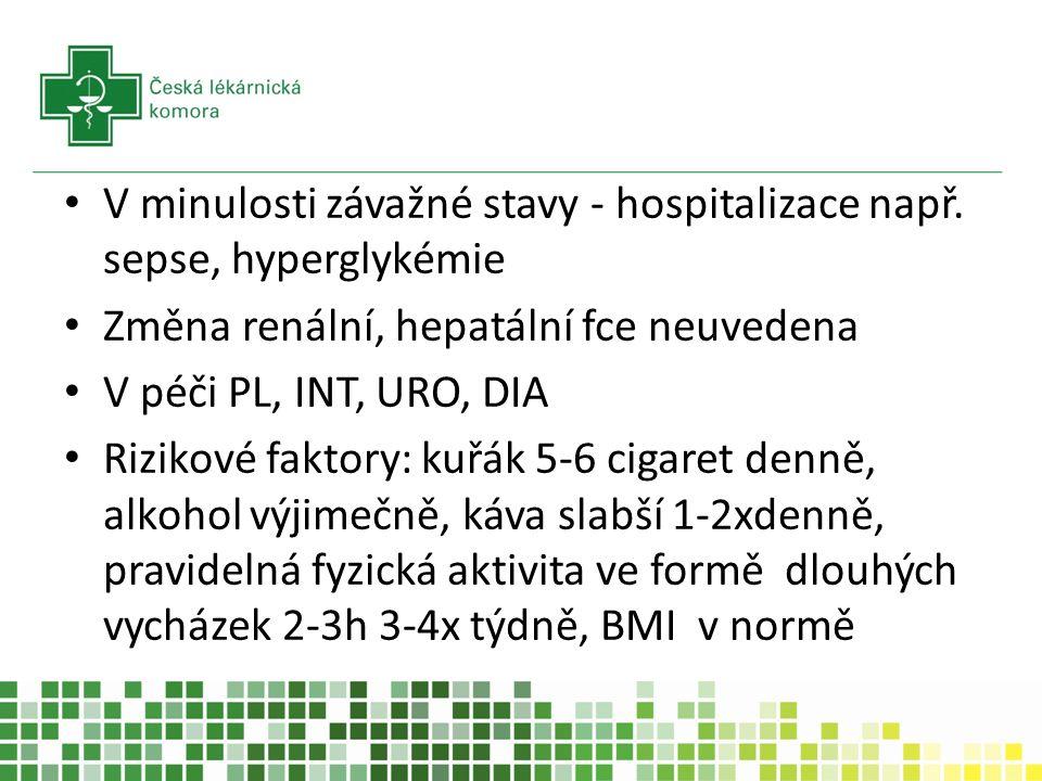 V minulosti závažné stavy - hospitalizace např. sepse, hyperglykémie Změna renální, hepatální fce neuvedena V péči PL, INT, URO, DIA Rizikové faktory: