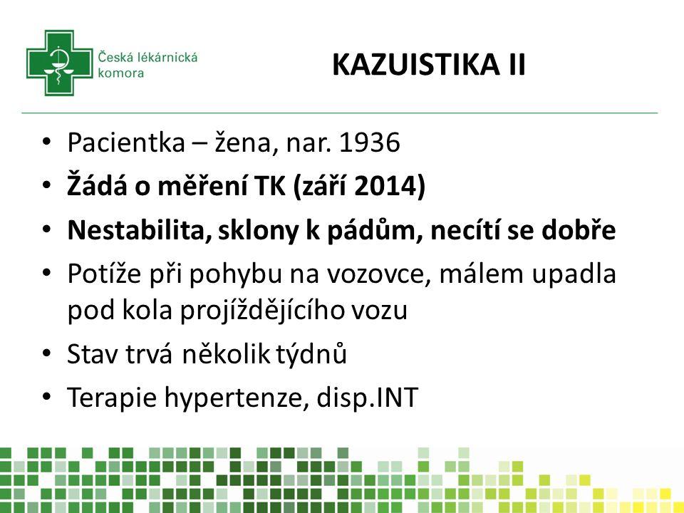 KAZUISTIKA II Pacientka – žena, nar. 1936 Žádá o měření TK (září 2014) Nestabilita, sklony k pádům, necítí se dobře Potíže při pohybu na vozovce, mále
