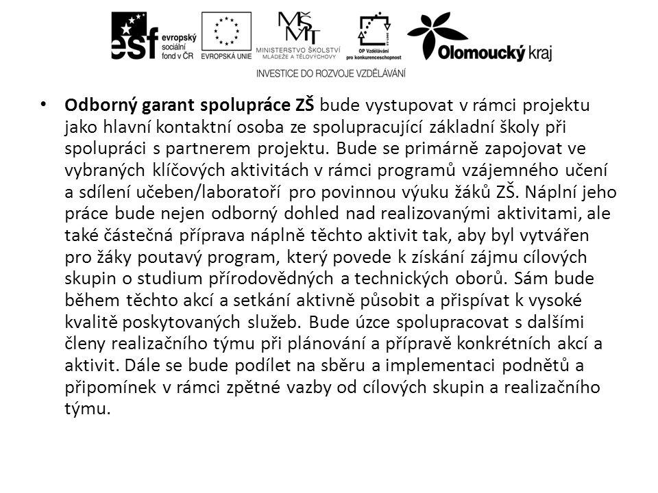 Odborný garant spolupráce ZŠ bude vystupovat v rámci projektu jako hlavní kontaktní osoba ze spolupracující základní školy při spolupráci s partnerem projektu.