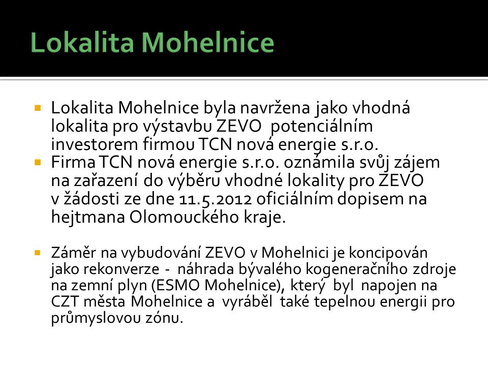  Lokalita Mohelnice byla navržena jako vhodná lokalita pro výstavbu ZEVO potenciálním investorem firmou TCN nová energie s.r.o.  Firma TCN nová ener