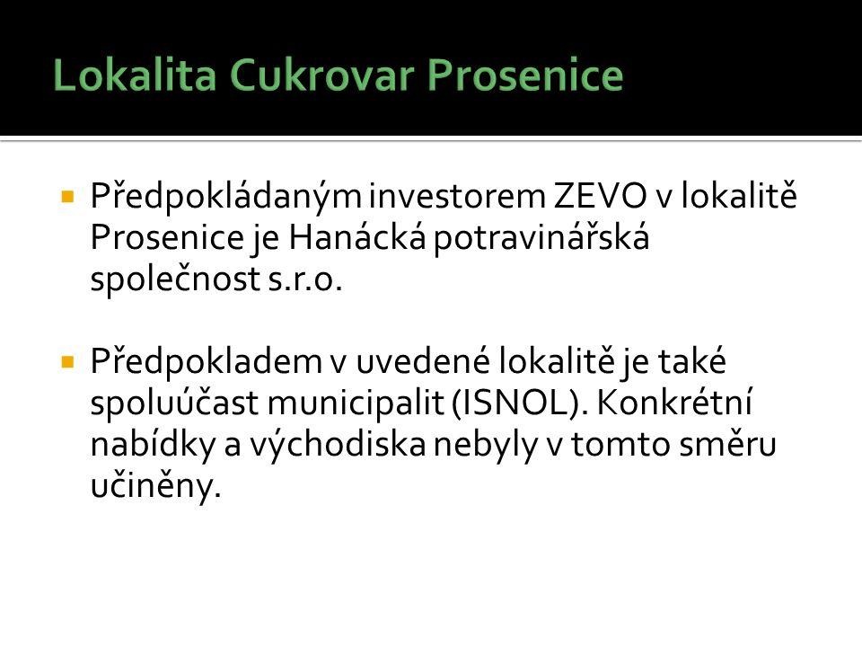  Předpokládaným investorem ZEVO v lokalitě Prosenice je Hanácká potravinářská společnost s.r.o.  Předpokladem v uvedené lokalitě je také spoluúčast