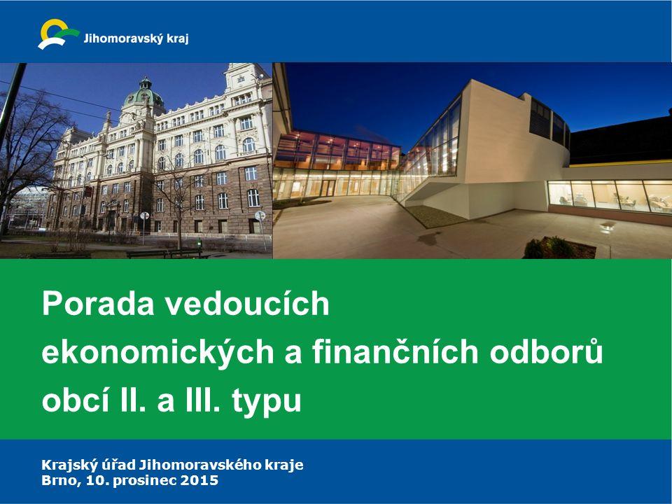 Krajský úřad Jihomoravského kraje Brno, 10. prosinec 2015 Porada vedoucích ekonomických a finančních odborů obcí II. a III. typu