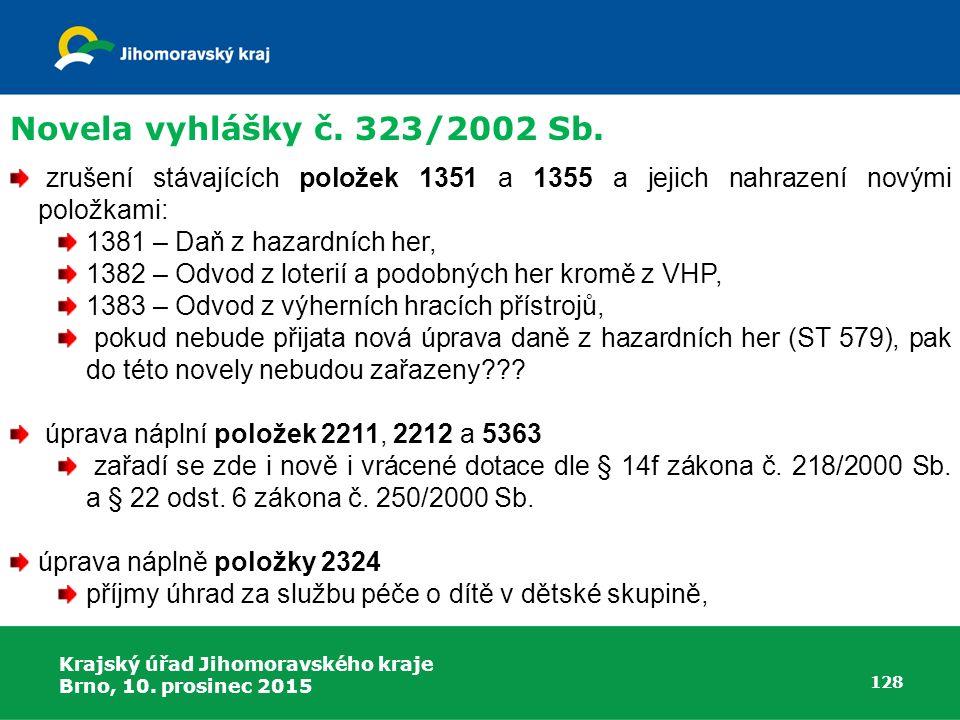 Krajský úřad Jihomoravského kraje Brno, 10. prosinec 2015 128 zrušení stávajících položek 1351 a 1355 a jejich nahrazení novými položkami: 1381 – Daň