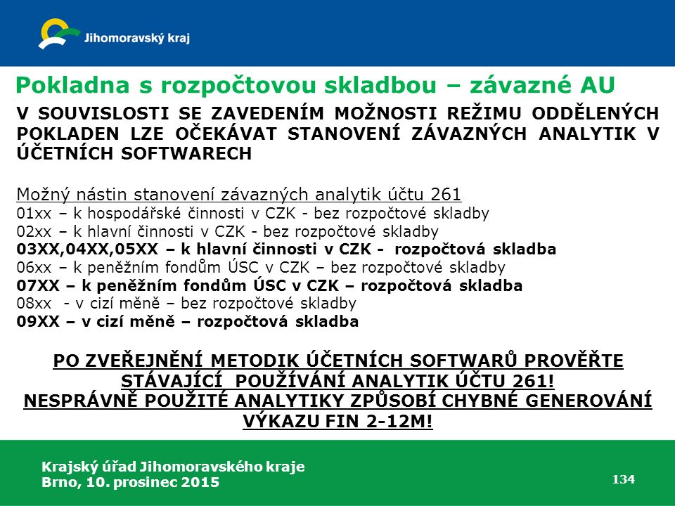 Krajský úřad Jihomoravského kraje Brno, 10. prosinec 2015 134 Pokladna s rozpočtovou skladbou – závazné AU V SOUVISLOSTI SE ZAVEDENÍM MOŽNOSTI REŽIMU