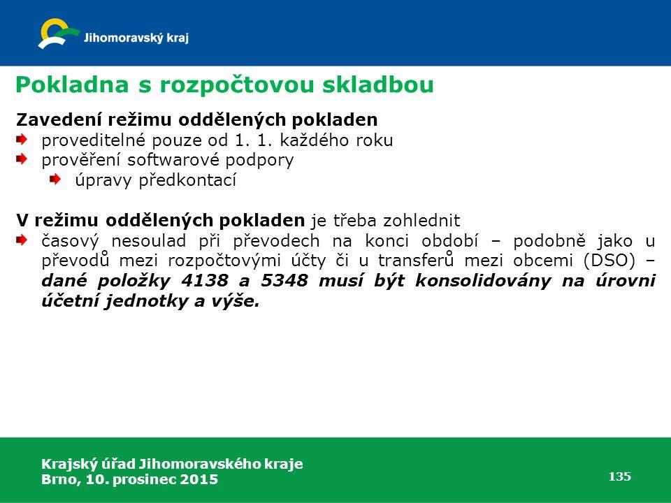 Krajský úřad Jihomoravského kraje Brno, 10. prosinec 2015 135 Pokladna s rozpočtovou skladbou Zavedení režimu oddělených pokladen proveditelné pouze o
