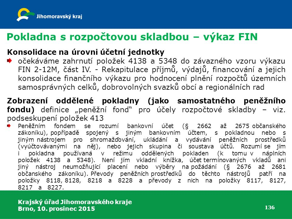 Krajský úřad Jihomoravského kraje Brno, 10. prosinec 2015 136 Pokladna s rozpočtovou skladbou – výkaz FIN Konsolidace na úrovni účetní jednotky očekáv