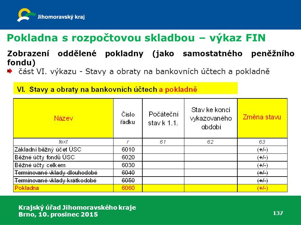 Krajský úřad Jihomoravského kraje Brno, 10. prosinec 2015 137 Pokladna s rozpočtovou skladbou – výkaz FIN Zobrazení oddělené pokladny (jako samostatné