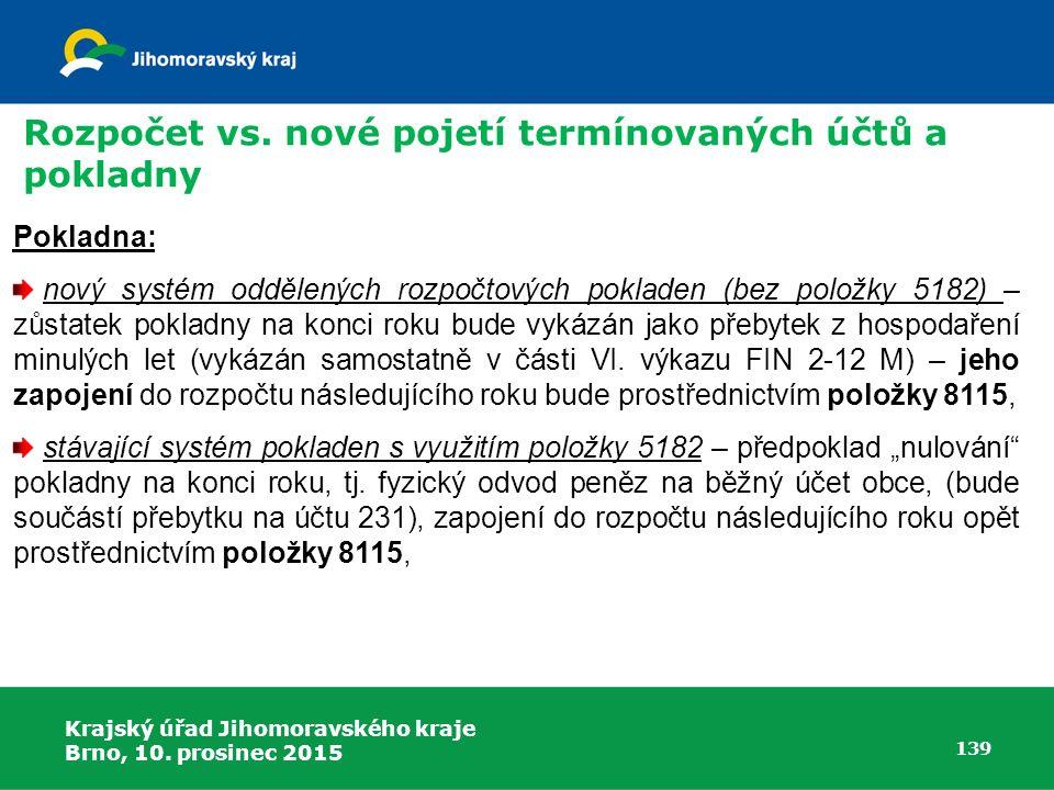 Krajský úřad Jihomoravského kraje Brno, 10. prosinec 2015 139 Pokladna: nový systém oddělených rozpočtových pokladen (bez položky 5182) – zůstatek pok