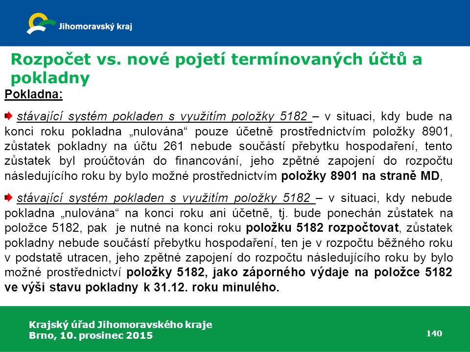 Krajský úřad Jihomoravského kraje Brno, 10. prosinec 2015 140 Pokladna: stávající systém pokladen s využitím položky 5182 – v situaci, kdy bude na kon