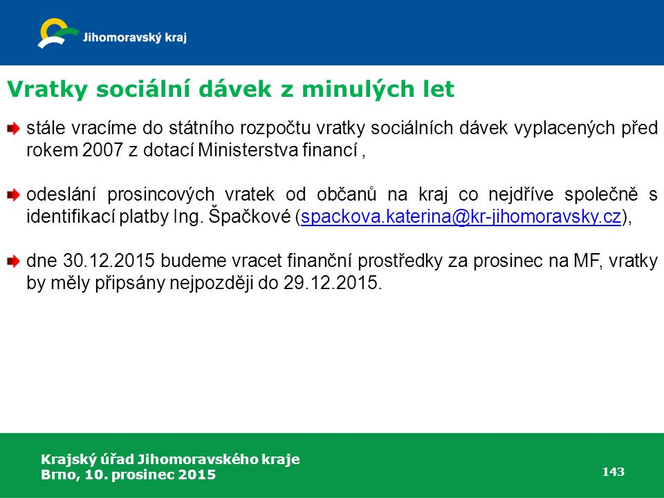 Krajský úřad Jihomoravského kraje Brno, 10. prosinec 2015 143 stále vracíme do státního rozpočtu vratky sociálních dávek vyplacených před rokem 2007 z