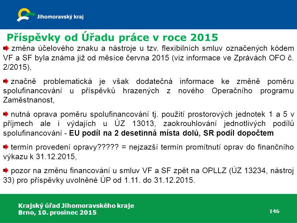 Krajský úřad Jihomoravského kraje Brno, 10. prosinec 2015 146 změna účelového znaku a nástroje u tzv. flexibilních smluv označených kódem VF a SF byla