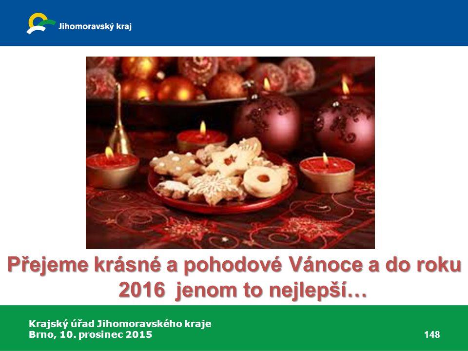Krajský úřad Jihomoravského kraje Brno, 10. prosinec 2015 Přejeme krásné a pohodové Vánoce a do roku 2016 jenom to nejlepší… 148