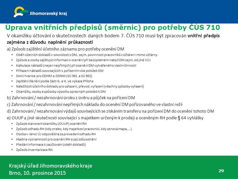 Krajský úřad Jihomoravského kraje Brno, 10. prosince 2015 Úprava vnitřních předpisů (směrnic) pro potřeby ČÚS 710 29 V okamžiku účtování o skutečnoste