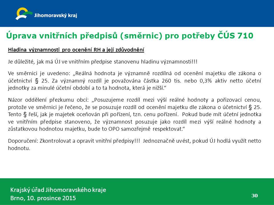 Krajský úřad Jihomoravského kraje Brno, 10. prosince 2015 Úprava vnitřních předpisů (směrnic) pro potřeby ČÚS 710 30 Hladina významnosti pro ocenění R