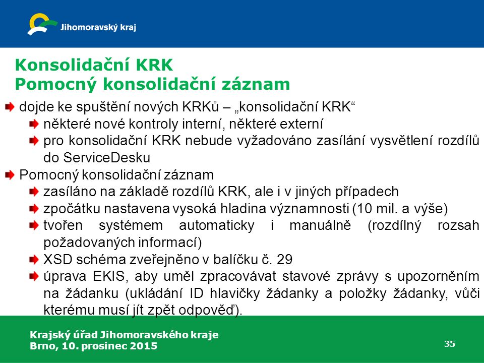 """Krajský úřad Jihomoravského kraje Brno, 10. prosinec 2015 35 dojde ke spuštění nových KRKů – """"konsolidační KRK"""" některé nové kontroly interní, některé"""