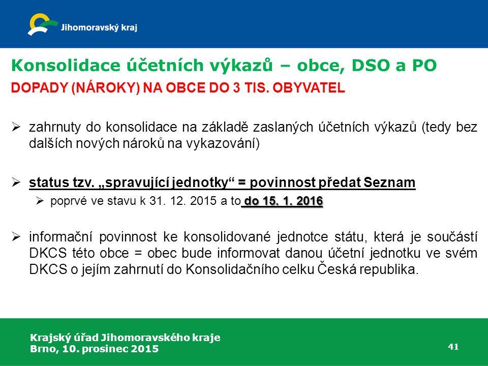 Krajský úřad Jihomoravského kraje Brno, 10. prosinec 2015 41 Konsolidace účetních výkazů – obce, DSO a PO DOPADY (NÁROKY) NA OBCE DO 3 TIS. OBYVATEL 