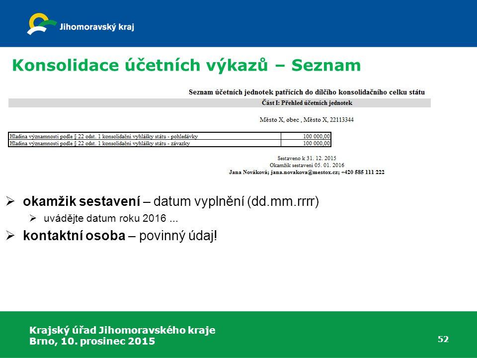 Krajský úřad Jihomoravského kraje Brno, 10. prosinec 2015 52 Konsolidace účetních výkazů – Seznam  okamžik sestavení – datum vyplnění (dd.mm.rrrr) 