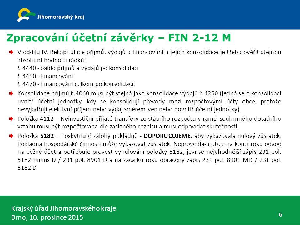 Krajský úřad Jihomoravského kraje Brno, 10. prosince 2015 6 Zpracování účetní závěrky – FIN 2-12 M V oddílu IV. Rekapitulace příjmů, výdajů a financov