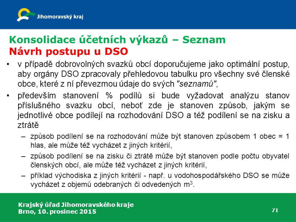 Krajský úřad Jihomoravského kraje Brno, 10. prosinec 2015 71 Konsolidace účetních výkazů – Seznam Návrh postupu u DSO v případě dobrovolných svazků ob