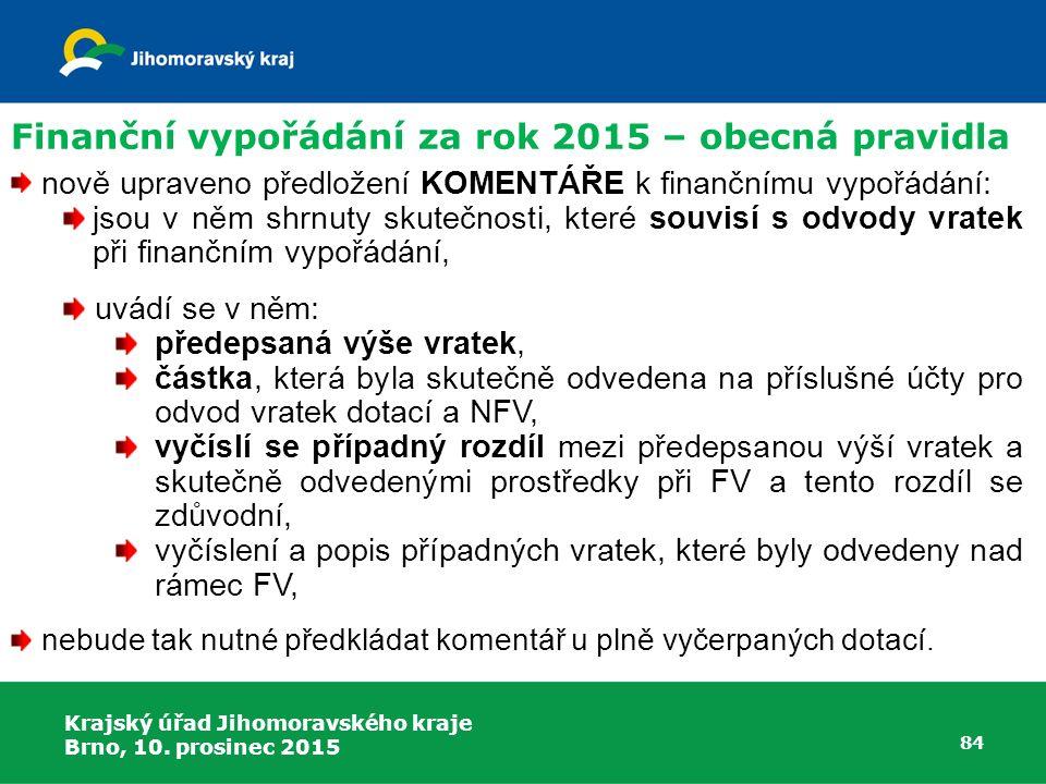 Krajský úřad Jihomoravského kraje Brno, 10. prosinec 2015 84 nově upraveno předložení KOMENTÁŘE k finančnímu vypořádání: jsou v něm shrnuty skutečnost