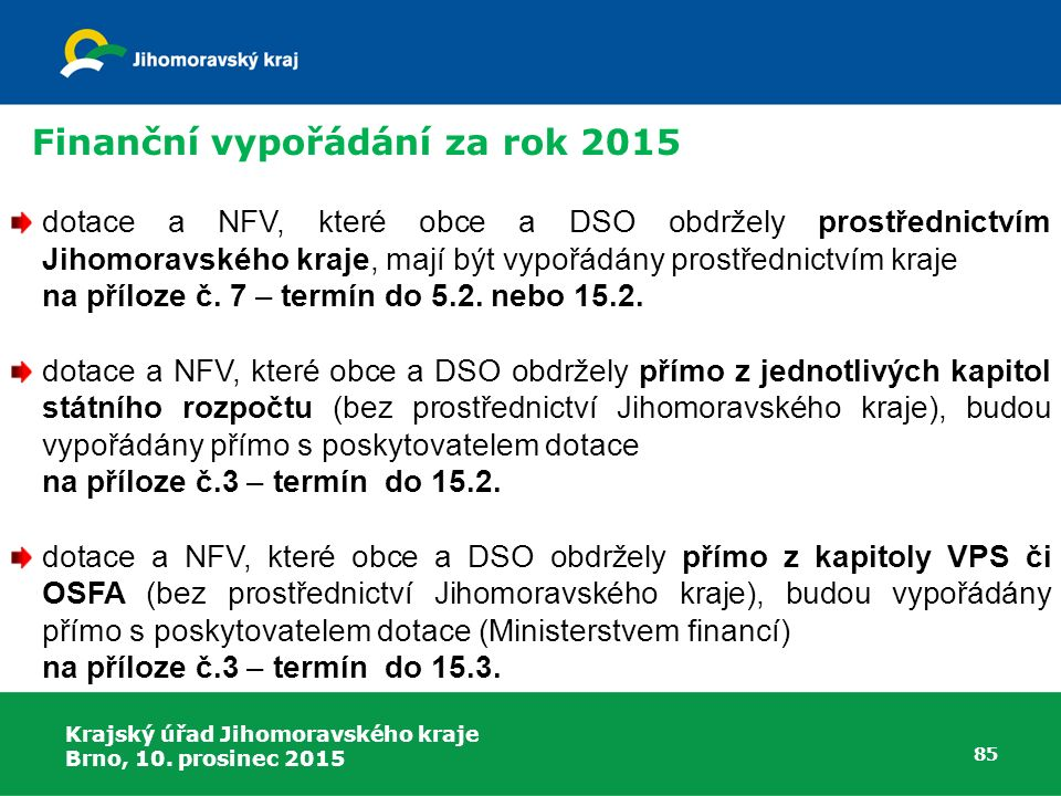 Krajský úřad Jihomoravského kraje Brno, 10. prosinec 2015 85 dotace a NFV, které obce a DSO obdržely prostřednictvím Jihomoravského kraje, mají být vy