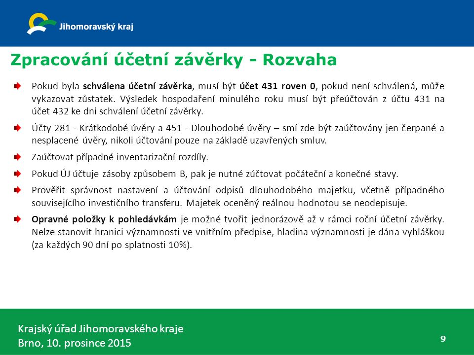 Krajský úřad Jihomoravského kraje Brno, 10. prosince 2015 9 Zpracování účetní závěrky - Rozvaha Pokud byla schválena účetní závěrka, musí být účet 431