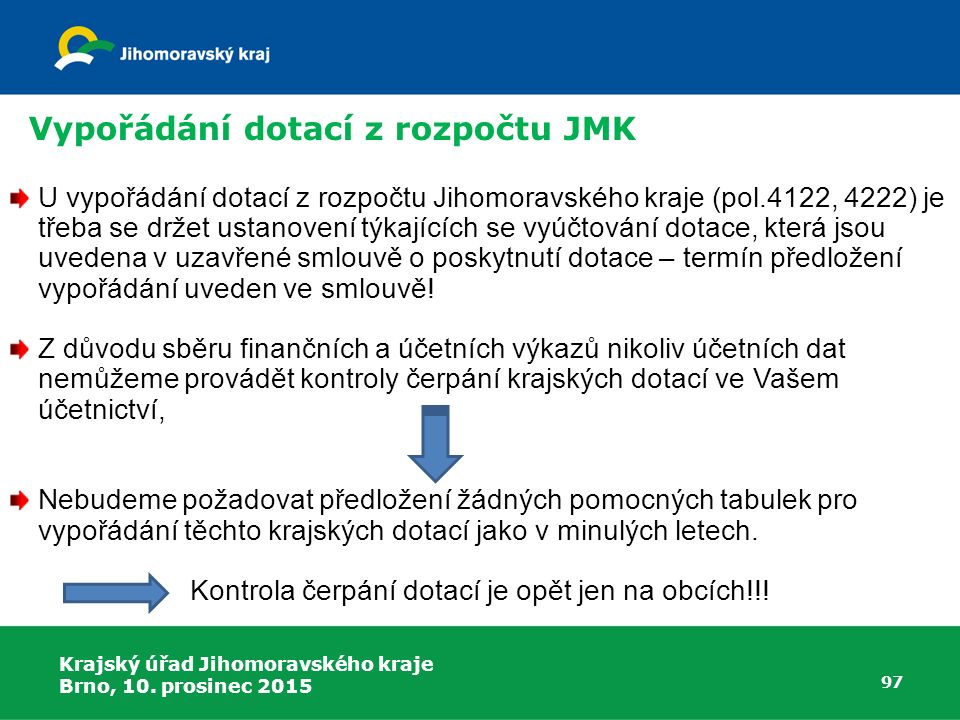 Krajský úřad Jihomoravského kraje Brno, 10. prosinec 2015 97 U vypořádání dotací z rozpočtu Jihomoravského kraje (pol.4122, 4222) je třeba se držet us