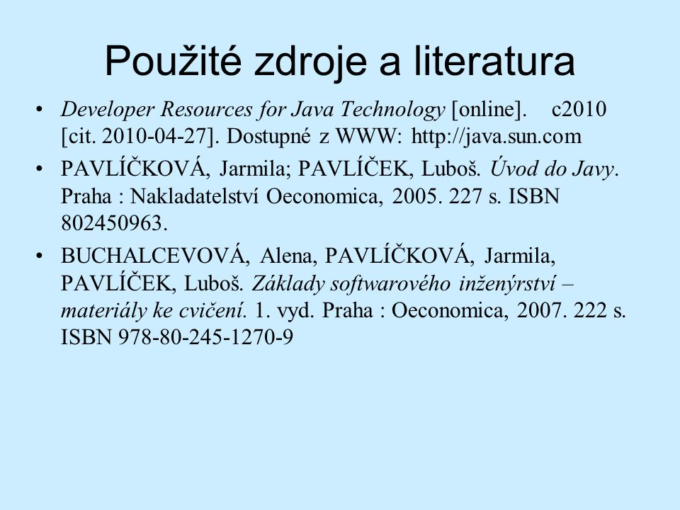 Použité zdroje a literatura Developer Resources for Java Technology [online].