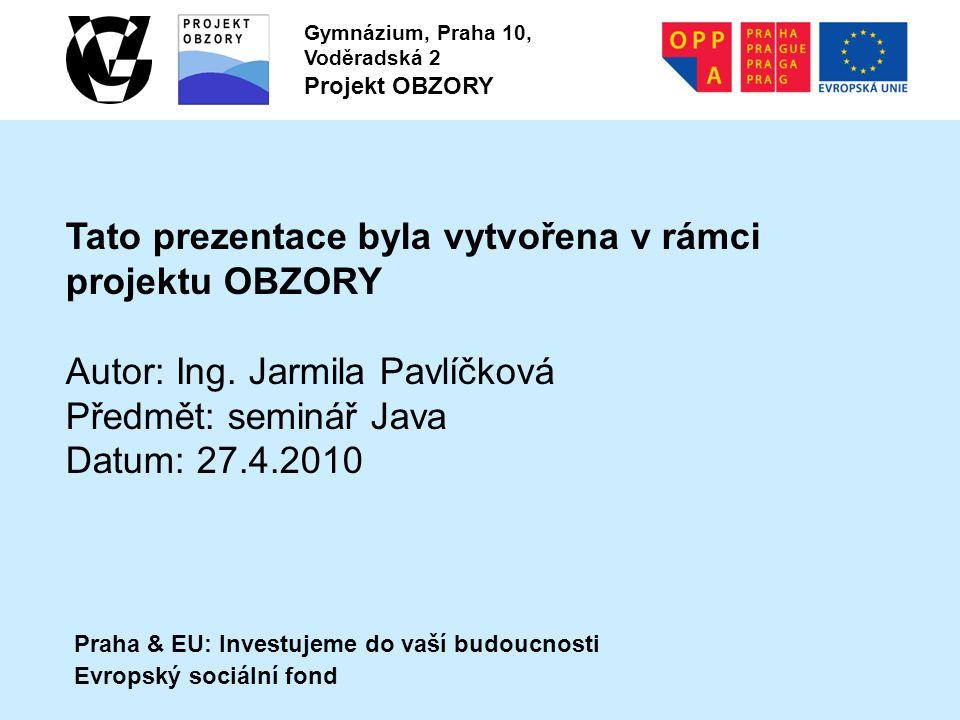 Praha & EU: Investujeme do vaší budoucnosti Evropský sociální fond Gymnázium, Praha 10, Voděradská 2 Projekt OBZORY Tato prezentace byla vytvořena v rámci projektu OBZORY Autor: Ing.