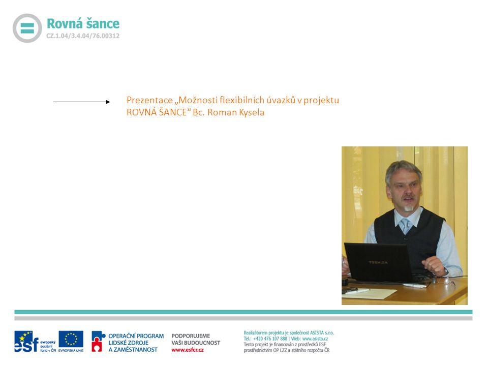 """Prezentace """"Možnosti flexibilních úvazků v projektu ROVNÁ ŠANCE Bc. Roman Kysela"""