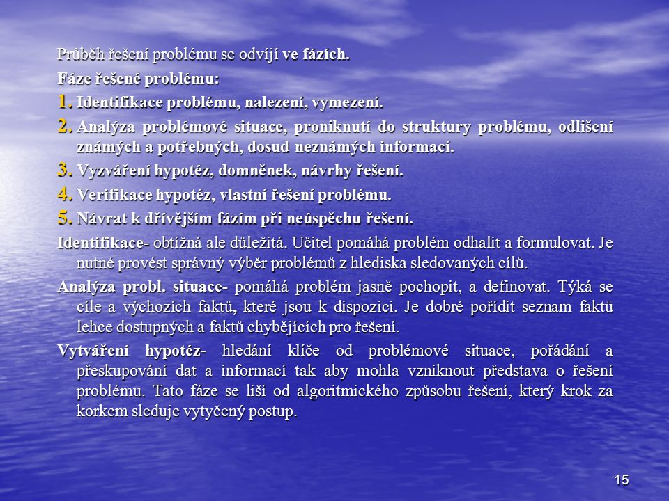 15 Průběh řešení problému se odvíjí ve fázích. Fáze řešené problému: 1. Identifikace problému, nalezení, vymezení. 2. Analýza problémové situace, pron